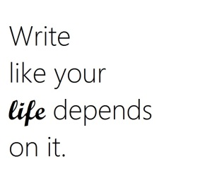 Write as if your life