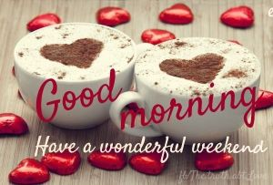 157739-Good-Morning-Have-A-Wonderful-Weekend