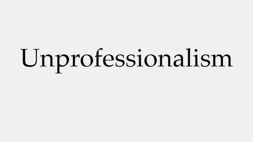 unprofessionalism