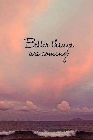 better-things-are-coming-quote-1
